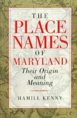 The Place Names of Maryland: Their Origin and Meaning als Taschenbuch