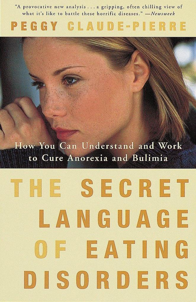 The Secret Language of Eating Disorders: How You Can Understand and Work to Cure Anorexia and Bulimia als Taschenbuch