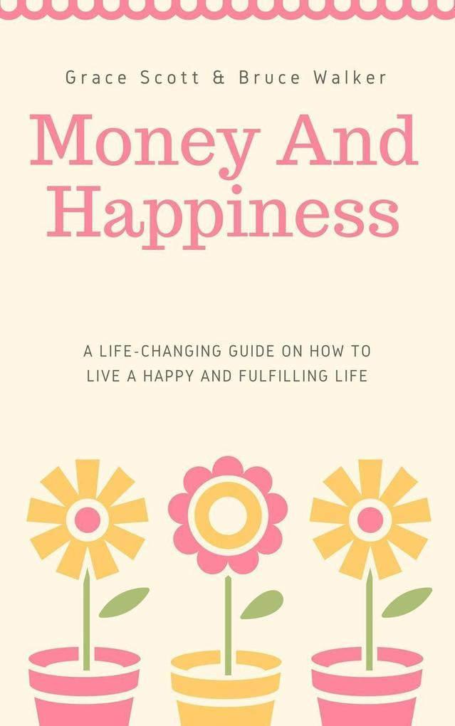 Money and Happiness: A Life-Changing Guide on How to Live a Happy and Fulfilling Life als eBook epub