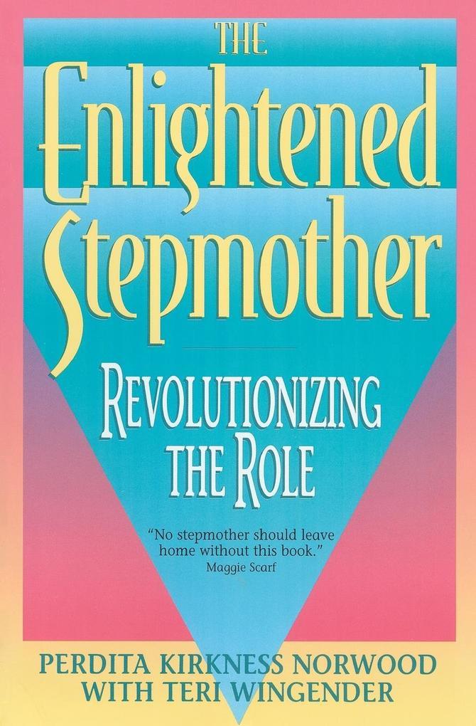 The Enlightened Stepmother: Revolutionizing the Role als Taschenbuch