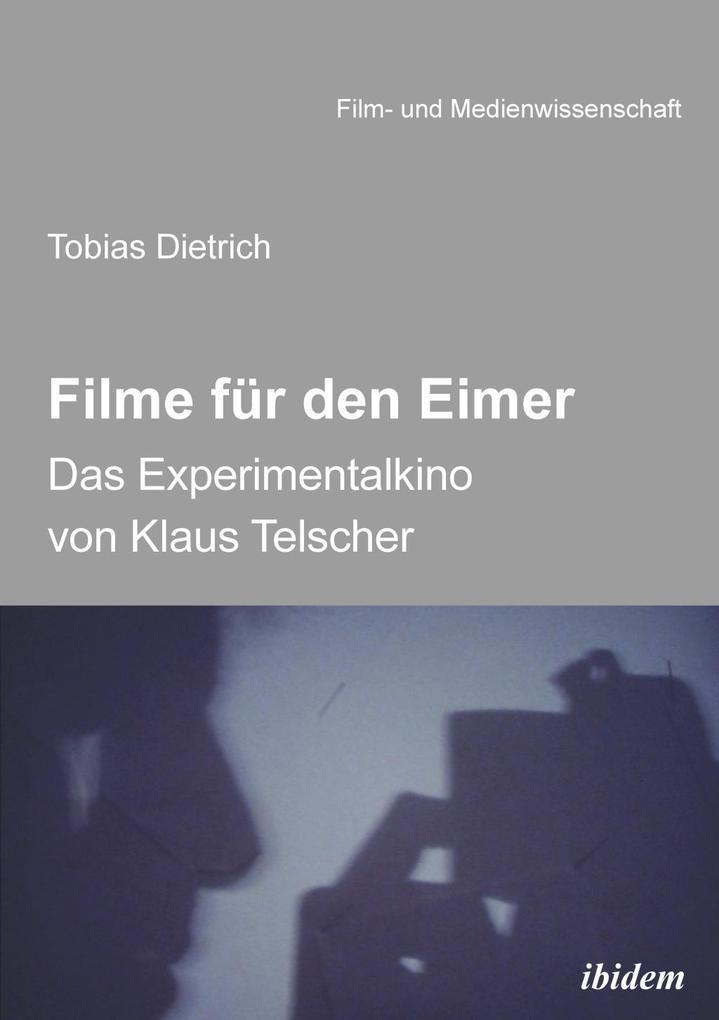 Filme für den Eimer: Das Experimentalkino von Klaus Telscher als eBook epub