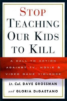 Stop Teaching Our Kids to Kill: A Call to Action Against TV, Movie & Video Game Violence als Buch (gebunden)