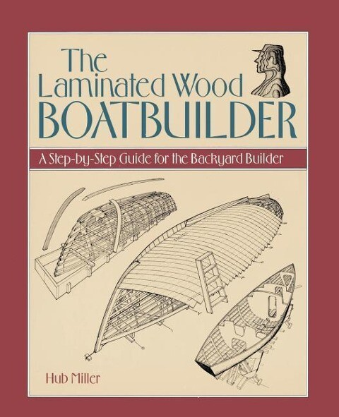 The Laminated Wood Boatbuilder: A Step-By-Step Guide for the Backyard Builder als Taschenbuch