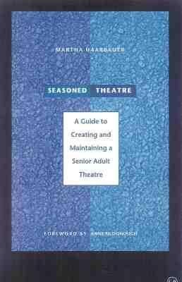 Seasoned Theatre: A Guide to Creating and Maintaining a Senior Adult Theatre als Taschenbuch