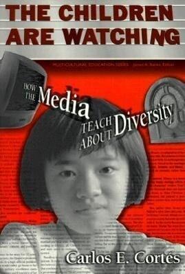 The Children Are Watching: How the Media Teach about Diversity als Taschenbuch