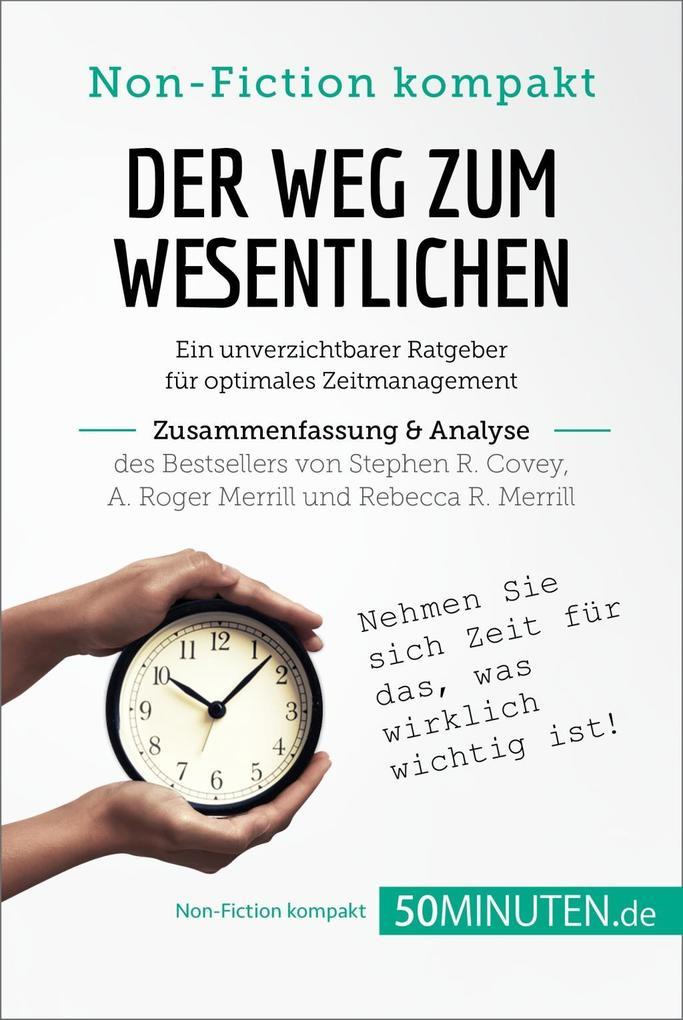 Der Weg zum Wesentlichen. Zusammenfassung & Analyse des Bestsellers von Stephen R. Covey, A. Roger Merrill und Rebecca R. Merrill als eBook epub