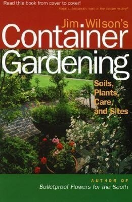 Jim Wilson's Container Gardening: Soils, Plants, Care, and Sites als Taschenbuch