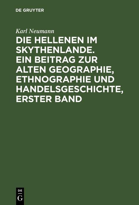 Die Hellenen im Skythenlande. Ein Beitrag zur alten Geographie, Ethnographie und Handelsgeschichte, erster Band als eBook pdf