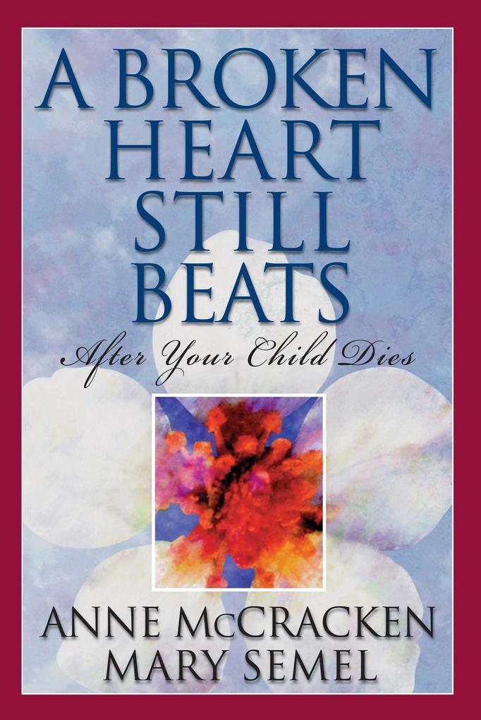 A Broken Heart Still Beats, Volume 1: After Your Child Dies als Taschenbuch
