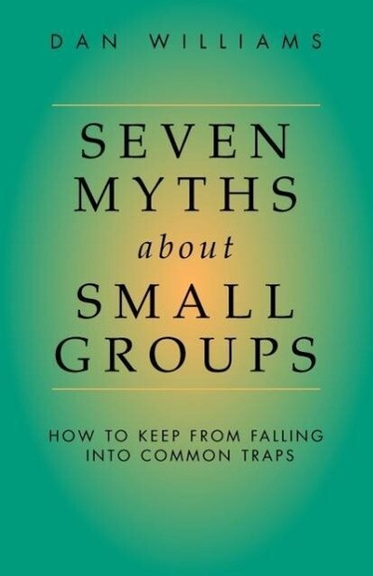 Seven Myths about Small Groups: How to Keep from Falling Into Common Traps als Taschenbuch
