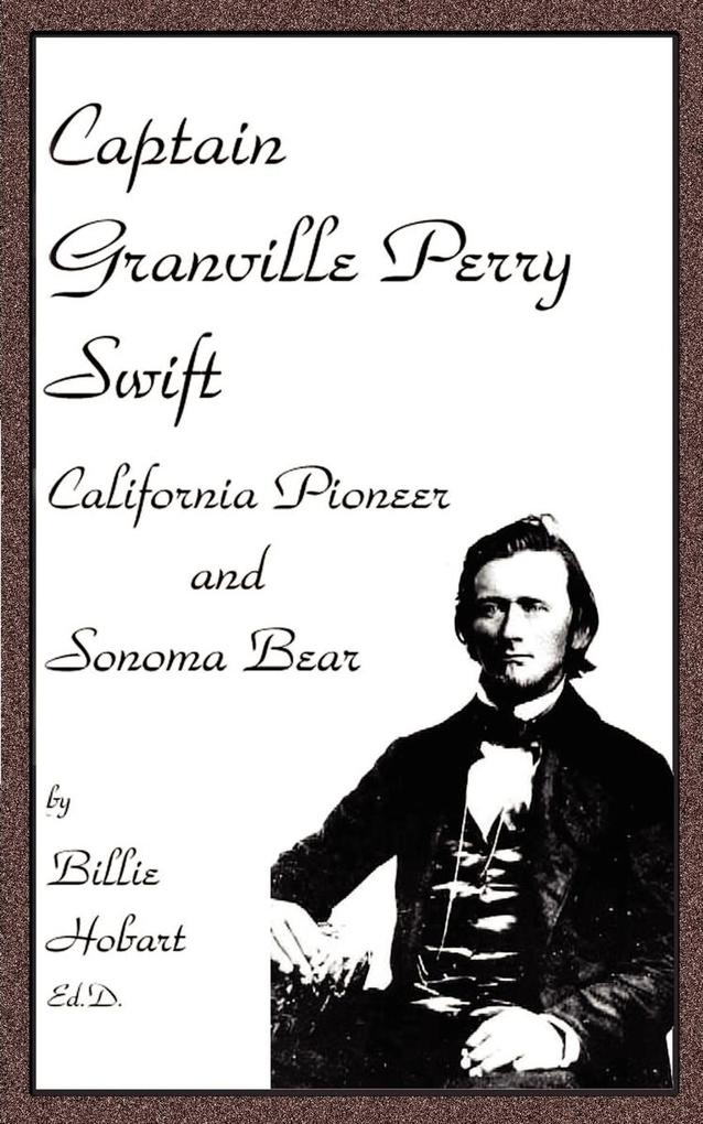 Captain Granville Perry Swift: California Pioneer and Sonoma Bear als Taschenbuch