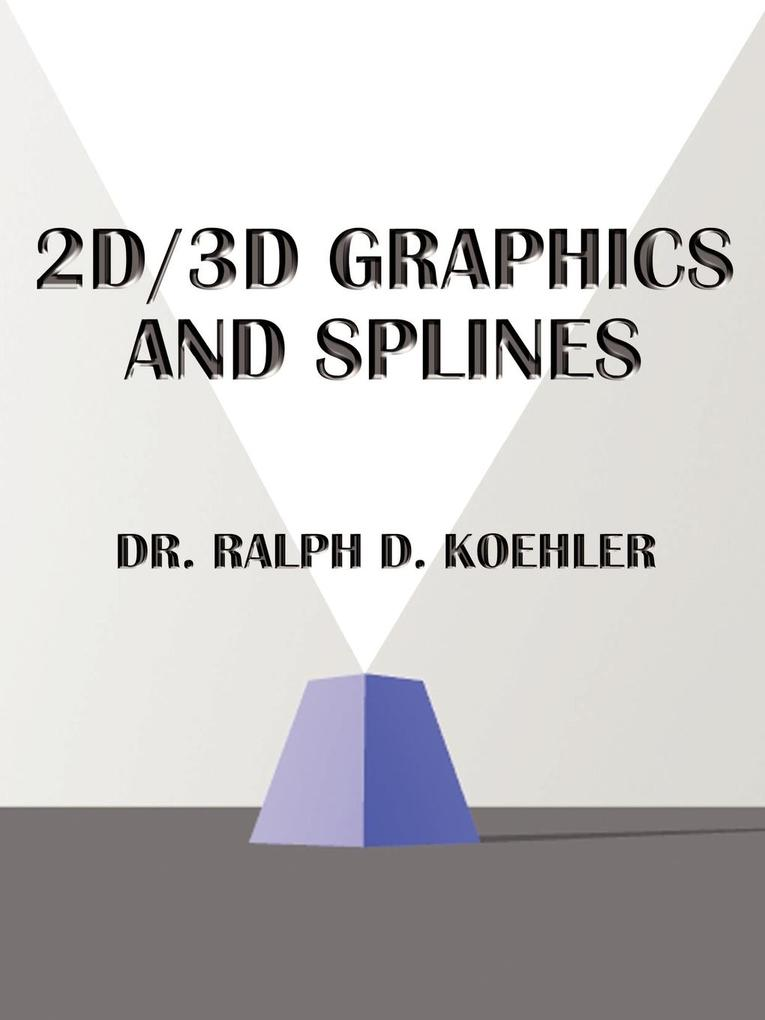 2D/3D Graphics and Splines: A Graphic System and Source Code als Taschenbuch