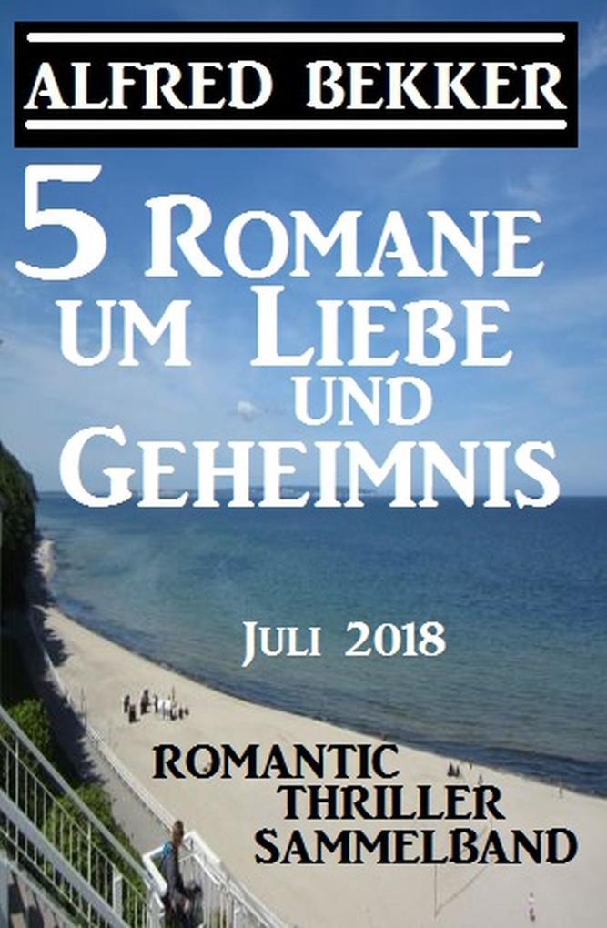 5 Romane um Liebe und Geheimnis: Romantic Thriller Sammelband Juli 2018 als eBook epub