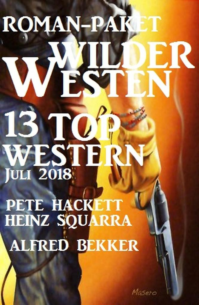 Roman-Paket Wilder Westen: 13 Top Western Juli 2018 als eBook epub