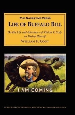 The Life of Buffalo Bill: Or, the Life and Adventures of William F. Cody, as Told by Himself als Taschenbuch