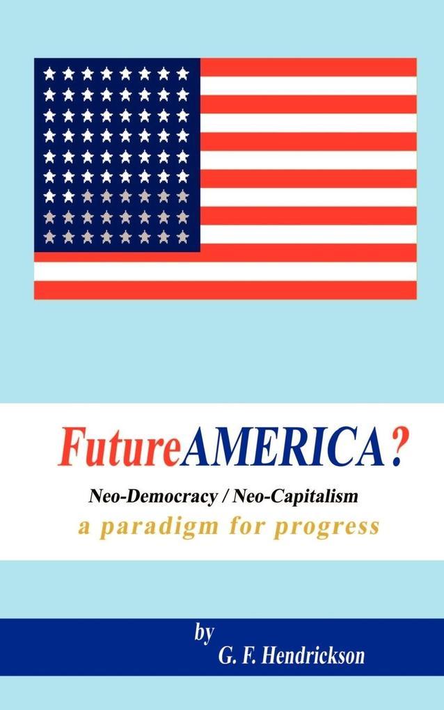 Futureamerica?: Neo-Democracy/Neo-Capitalism: A Paradigm for Progress als Taschenbuch