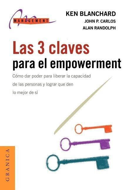 Las 3 Claves Para el Empowerment: Como Dar Poder Para Liberar la Capacidad de las Personas y Lograr Que Den Lo Mejor de Si als Taschenbuch