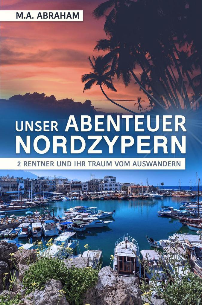 Unser Abenteuer Nordzypern: 2 Rentner und ihr Traum vom Auswandern als eBook epub