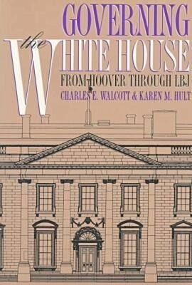 Governing the White House: From Hoover Through LBJ als Taschenbuch