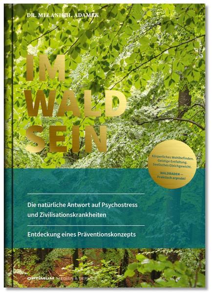 IM-WALD-SEIN. Die natürliche Antwort auf Psychostress und Zivilisationskrankheiten. Entdeckung eines Präventionskonzepts als Buch (gebunden)