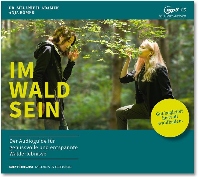 IM-WALD-SEIN. Der Audioguide für genussvolle und entspannte Walderlebnisse als Hörbuch CD