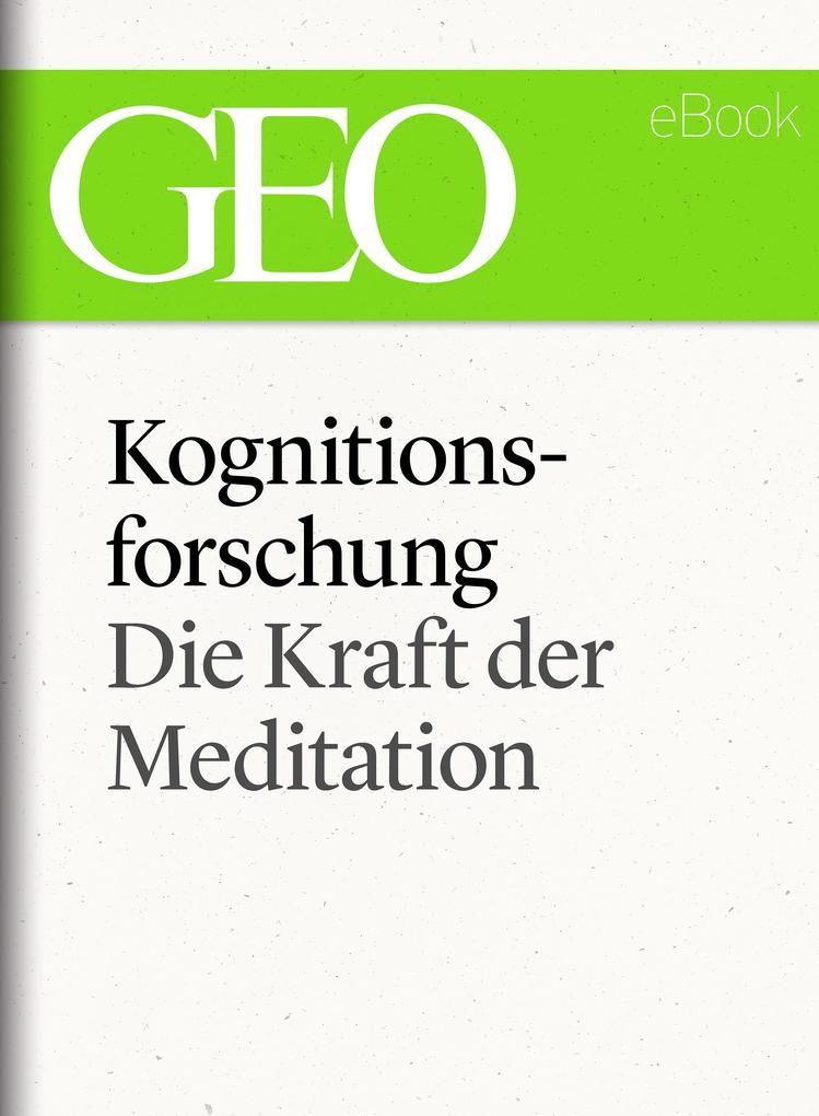 Kognitionsforschung: Die Kraft der Meditation (GEO eBook Single) als eBook epub