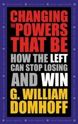 Changing the Powers That Be: How the Left Can Stop Losing and Win als Buch (gebunden)