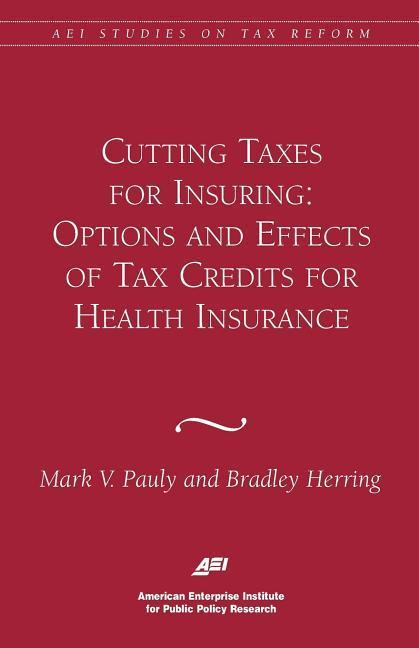 Cutting Taxes for Insuring: Options and Effects of Tax Credits for Health Insurance als Taschenbuch