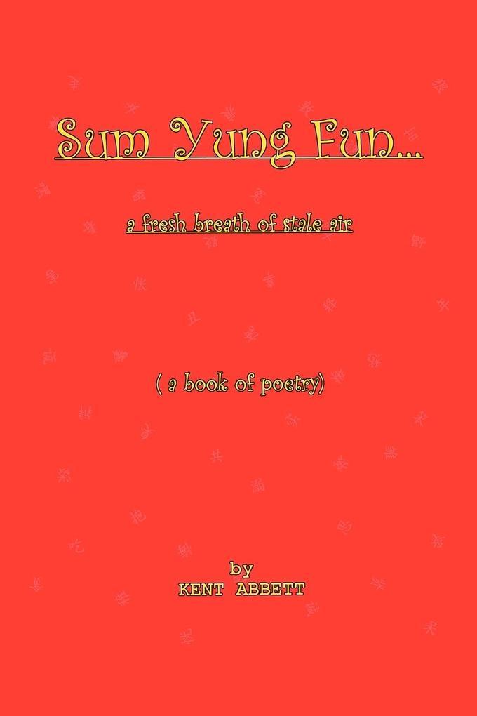 Sum Yung Fun. . . A fresh breath of stale air als Taschenbuch