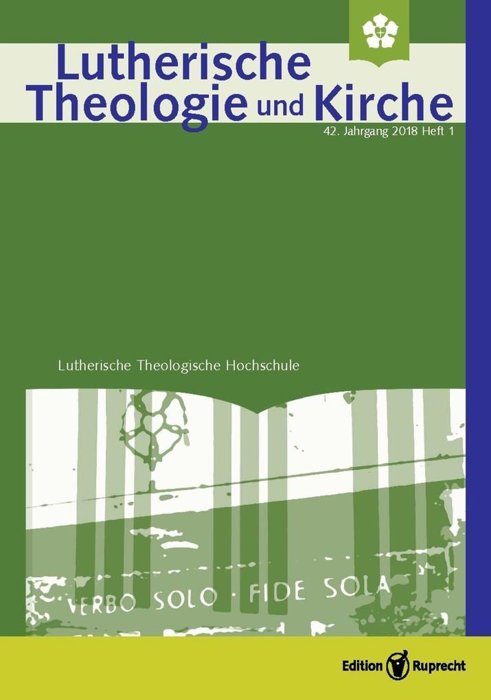 Lutherische Theologie und Kirche, Heft 01/2018 - ganzes Heft als eBook pdf
