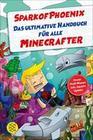 SparkofPhoenix: Das ultimative Handbuch für alle Minecrafter. Neues Profi-Wissen
