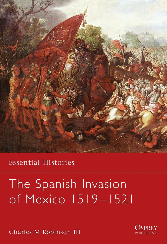 The Spanish Invasion of Mexico 1519-1521 als Taschenbuch