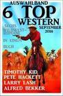 Auswahlband 6 Top Western September 2018: Sechs Wildwest-Romane in einem Buch