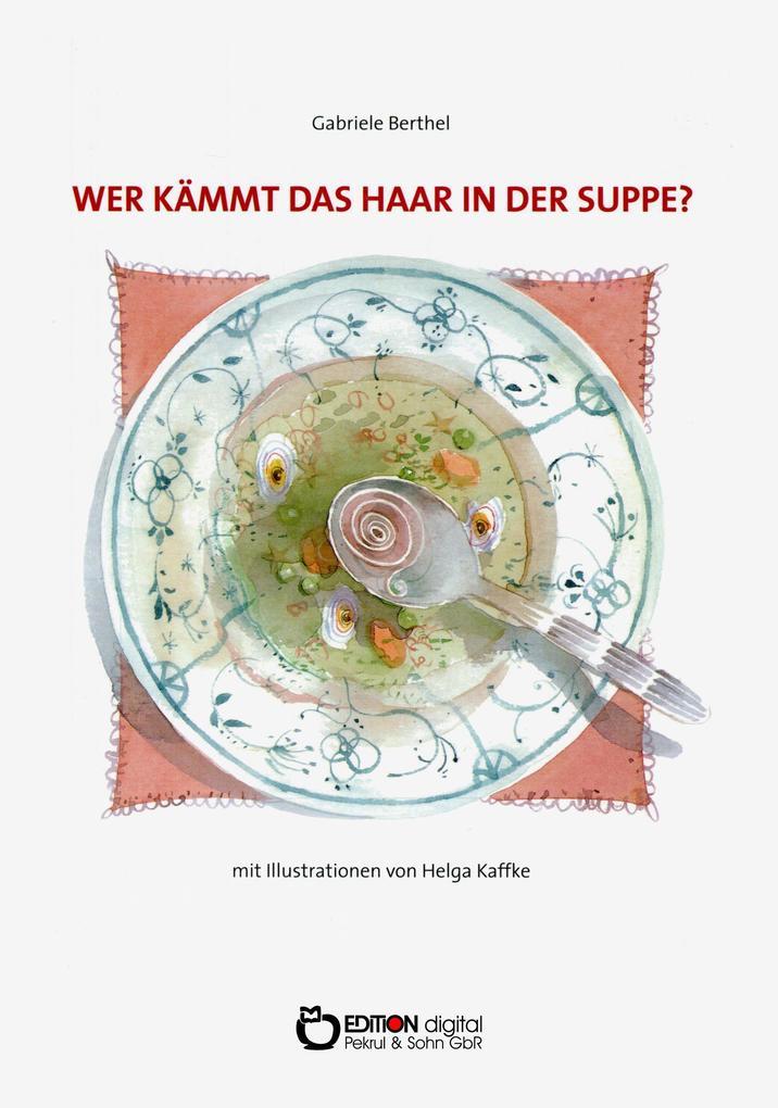 Wer kämmt das Haar in der Suppe? als eBook epub