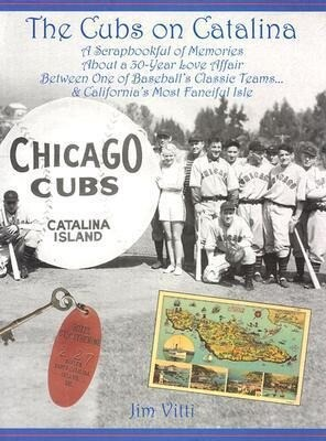Cubs on Catalina: A Scrapbookful of Memories about a 30-Year Love Affair Between One of Baseball's Classic Team & California's Most Fanc als Buch (gebunden)