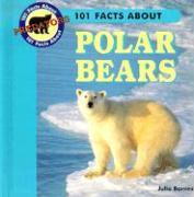 101 Facts about Polar Bears als Buch (gebunden)