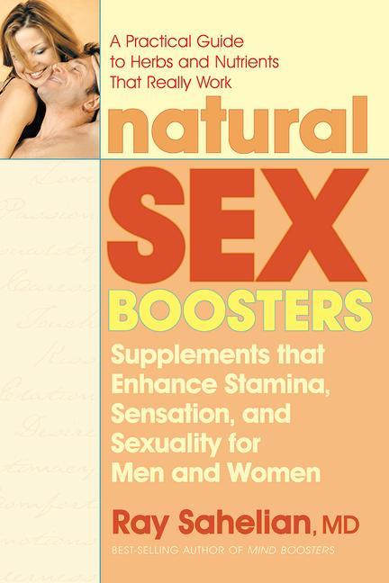 Natural Sex Boosters: Supplements That Enhance Stamina, Sensation, and Sexuality for Men and Women als Taschenbuch