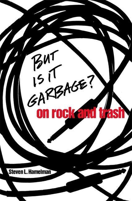 But Is It Garbage?: On Rock and Trash als Taschenbuch
