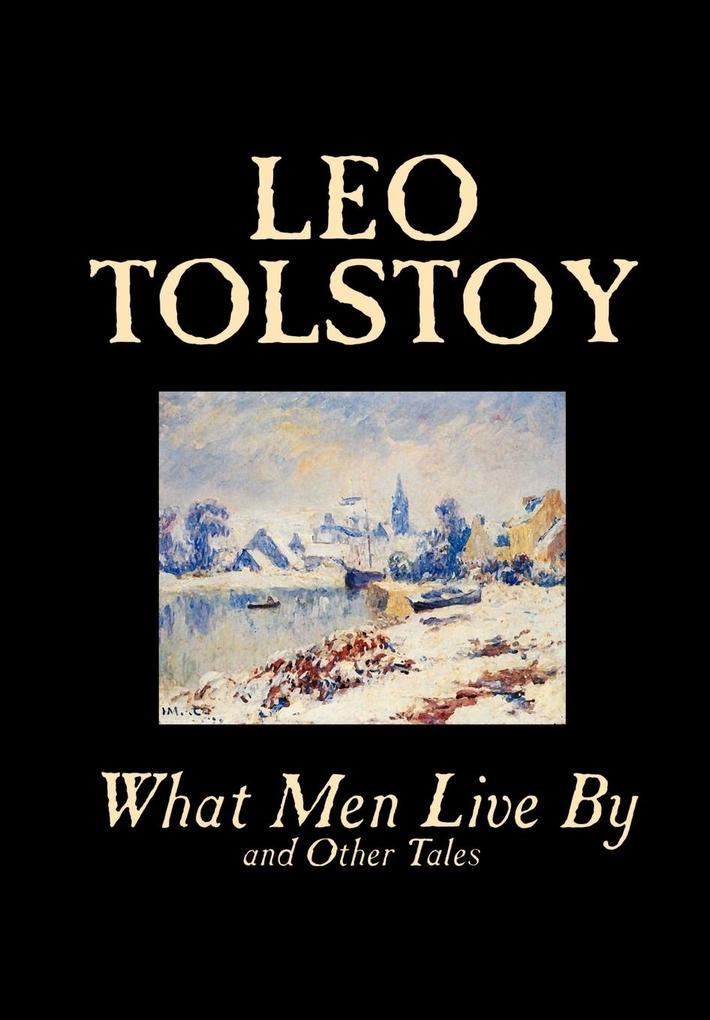 What Men Live By and Other Tales by Leo Tolstoy, Fiction, Short Stories als Buch (gebunden)