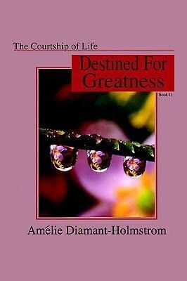 The Courtship of Life: Book II: Destined for Greatness als Buch (gebunden)