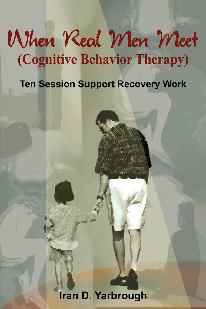 When Real Men Meet (Cognitive Behavior Therapy): Ten Session Support Recovery Work als Taschenbuch