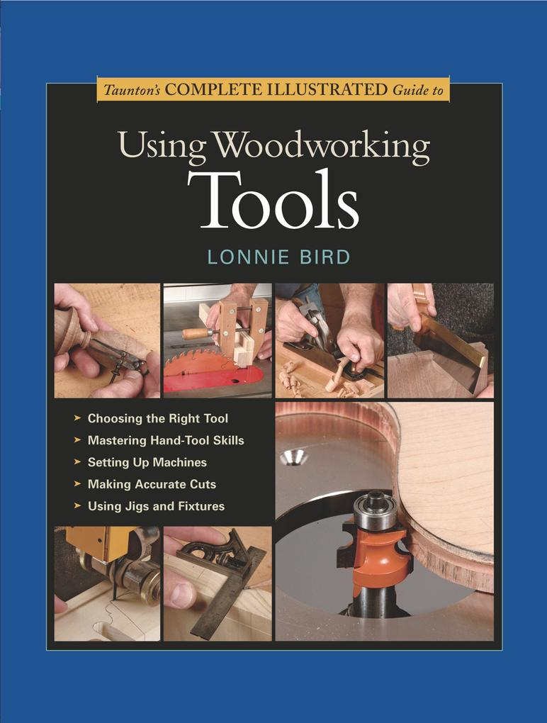 Taunton's Complete Illustrated Guide to Using Woodworking Tools als Buch (gebunden)