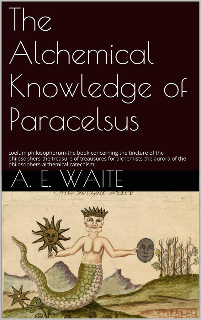 The Alchemical knowledge of Paracelsus als eBook epub