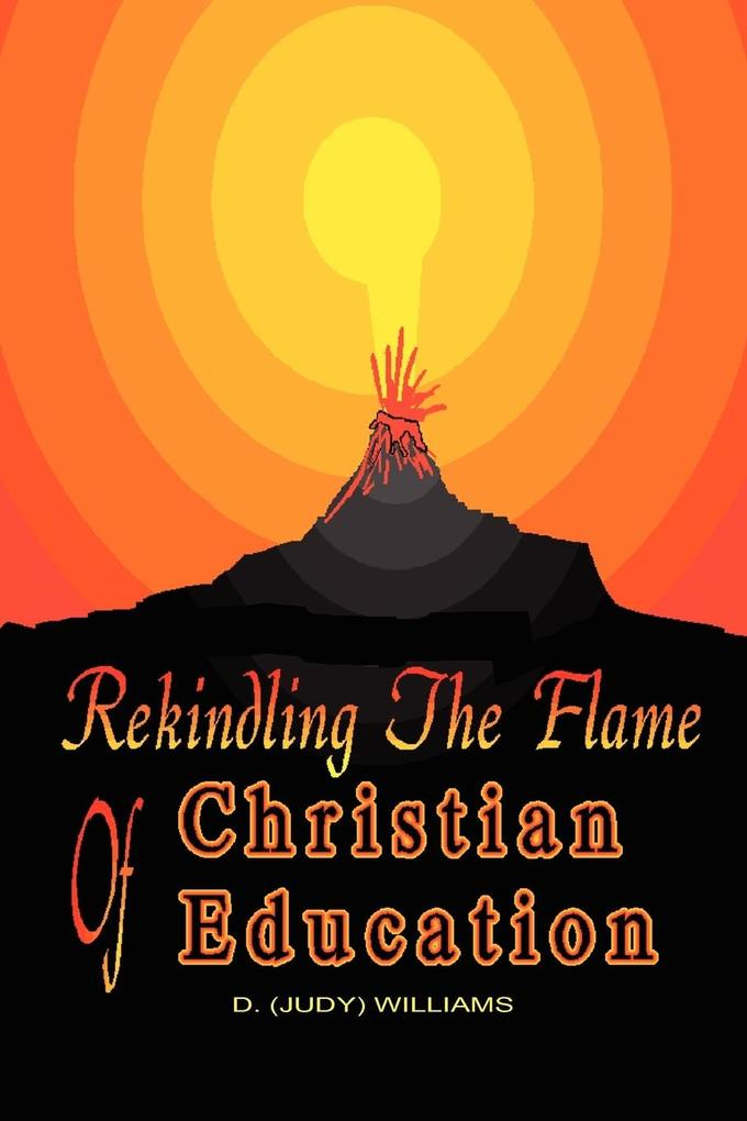REKINDLING THE FLAME of CHRISTIAN EDUCATION als Taschenbuch
