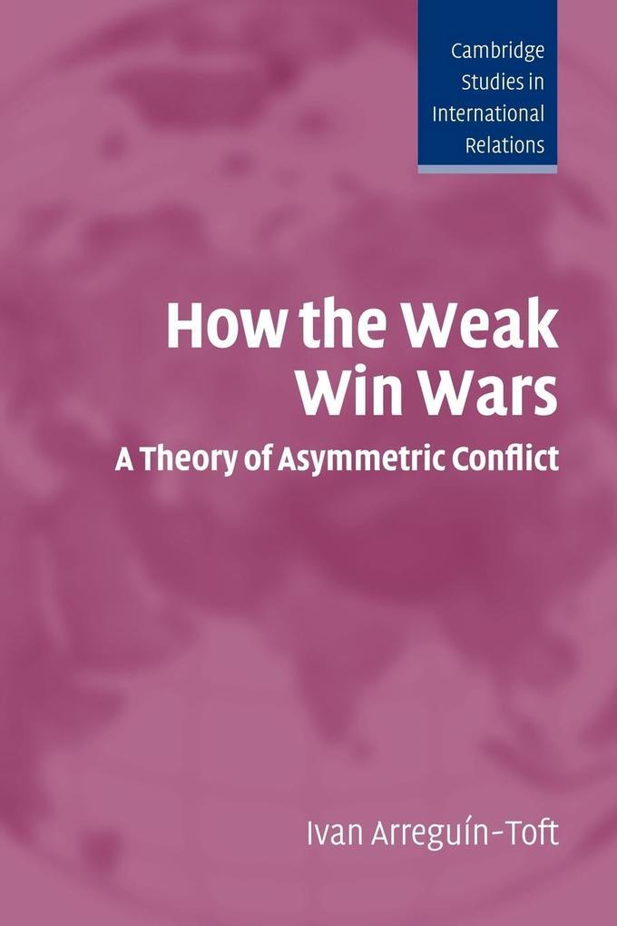 How the Weak Win Wars: A Theory of Asymmetric Conflict als Buch (kartoniert)