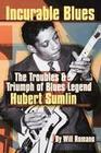 Incurable Blues The Troubles & Triump of Blues Legend Hubert Sumlin