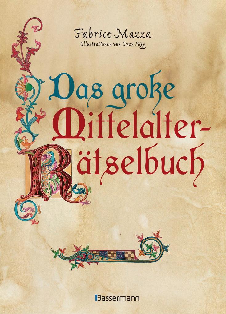 Das große Mittelalter-Rätselbuch. Bilderrätsel, Scherzfragen, Paradoxien, logische und mathematische Herausforderungen als Buch (kartoniert)