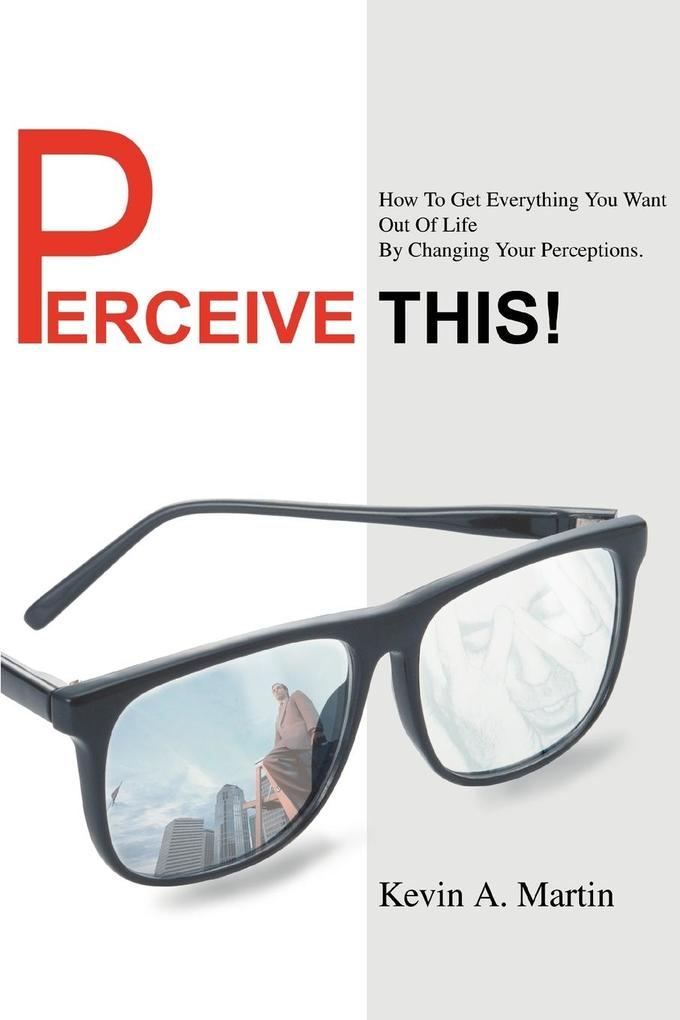 Perceive This!: How to Get Everything You Want Out of Life by Changing Your Perceptions. als Taschenbuch