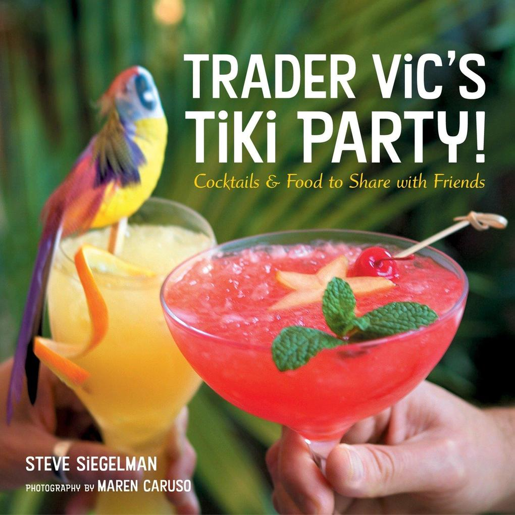 Trader Vic's Tiki Party!: Cocktails and Food to Share with Friends [a Cookbook] als Buch (gebunden)