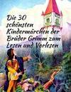Märchenbuch Die 30 schönsten Kindermärchen der Brüder Grimm zum Lesen und Vorlesen: Märchenklassiker für Kinder mit vielen Illustrationen